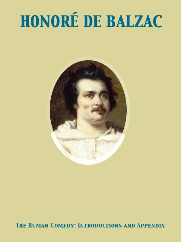 The Human Comedy: Introductions and Appendix By: Honoré de Balzac