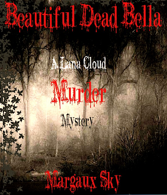 Beautiful Dead Bella: A Lana Cloud Murder Mystery