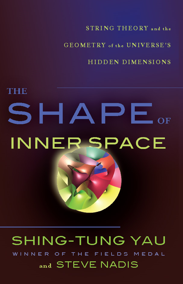 The Shape of Inner Space By: Shing-Tung Yau,Steve Nadis