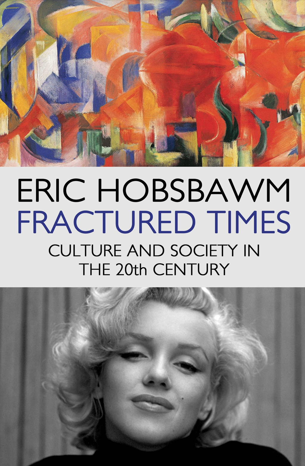 Fractured Times Culture and Society in the Twentieth Century