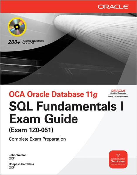 OCA Oracle Database 11g SQL Fundamentals I Exam Guide : Exam 1Z0-051: Exam 1Z0-051 By:  Roopesh Ramklass,John Watson