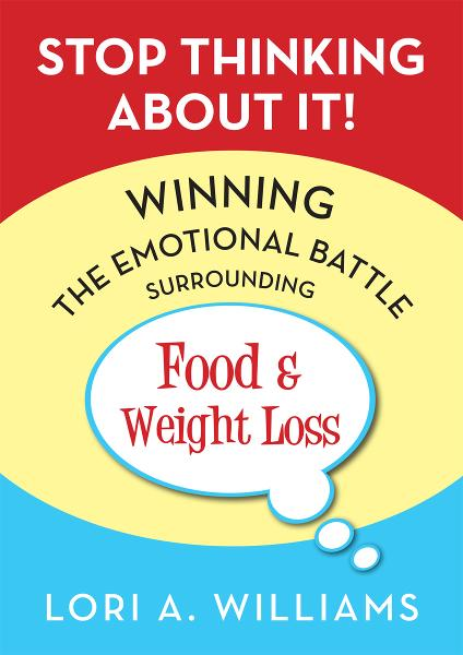 Stop Thinking About It! Winning the Emotional Battle Surrounding Food and Weight Loss