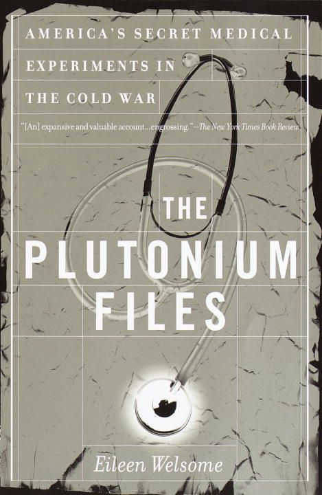 The Plutonium Files By: Eileen Welsome