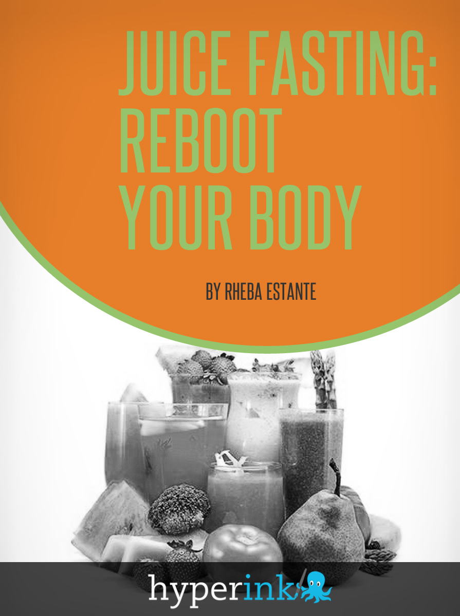 Juice Fasting: Reboot Your Body