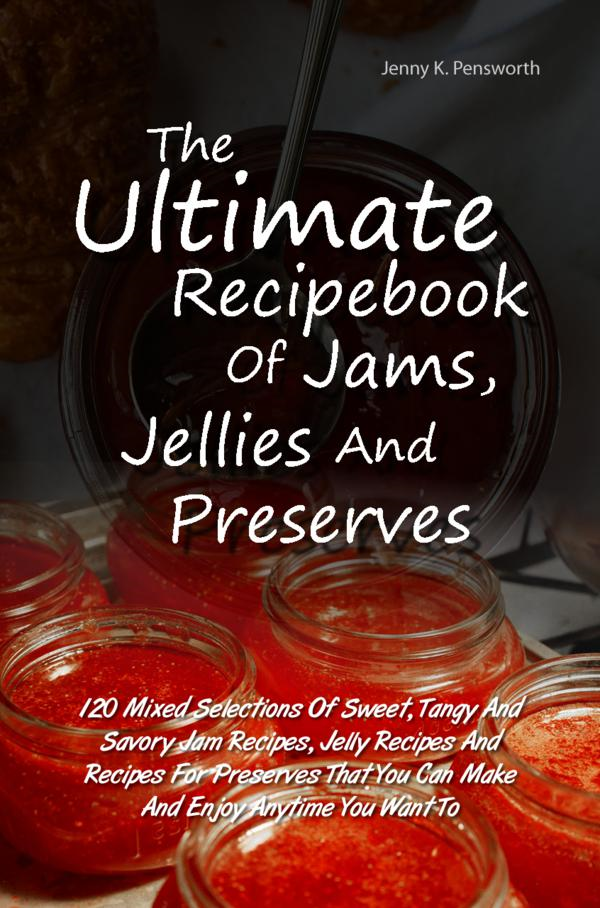 The Ultimate Recipebook Of Jams, Jellies And Preserves
