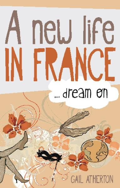 A New Life in France...Dream on By: Gail Atherton
