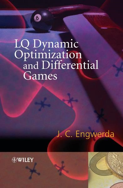 LQ Dynamic Optimization and Differential Games By: Engwerda, Jacob
