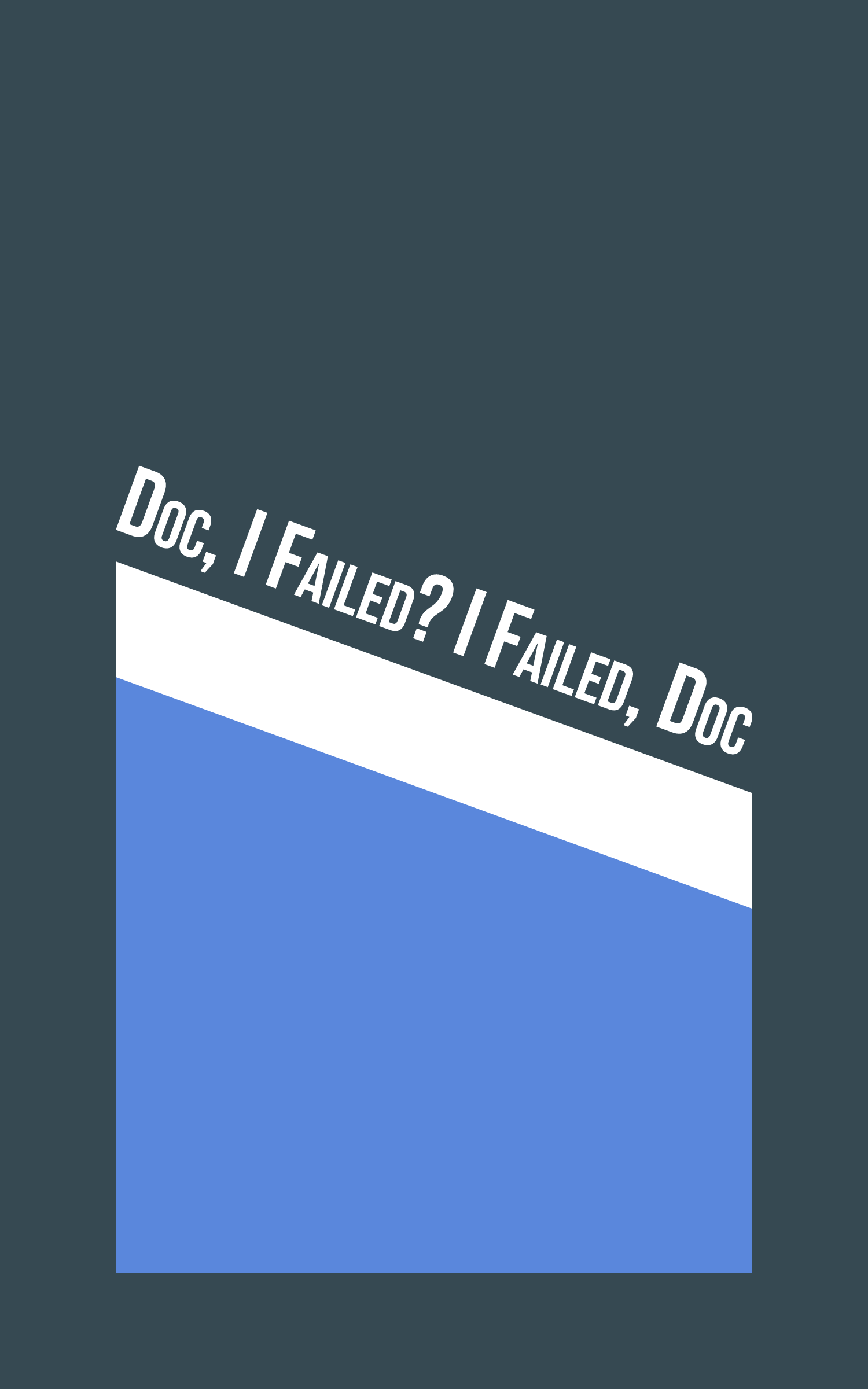 Doc, I Failed? I Failed, Doc