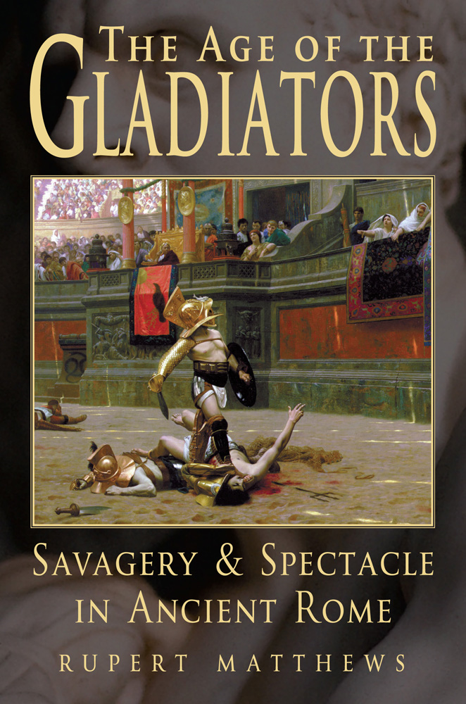 The Age of Gladiators By: Rupert Matthews