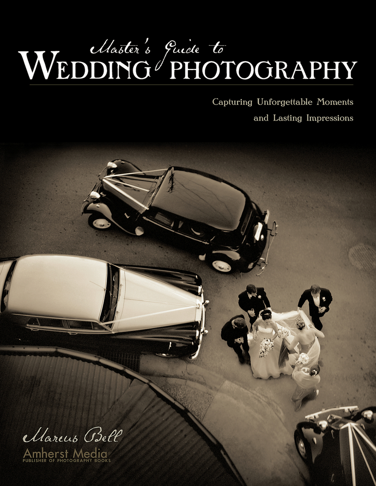 Master's Guide to Wedding Photography By: Marcus Bell