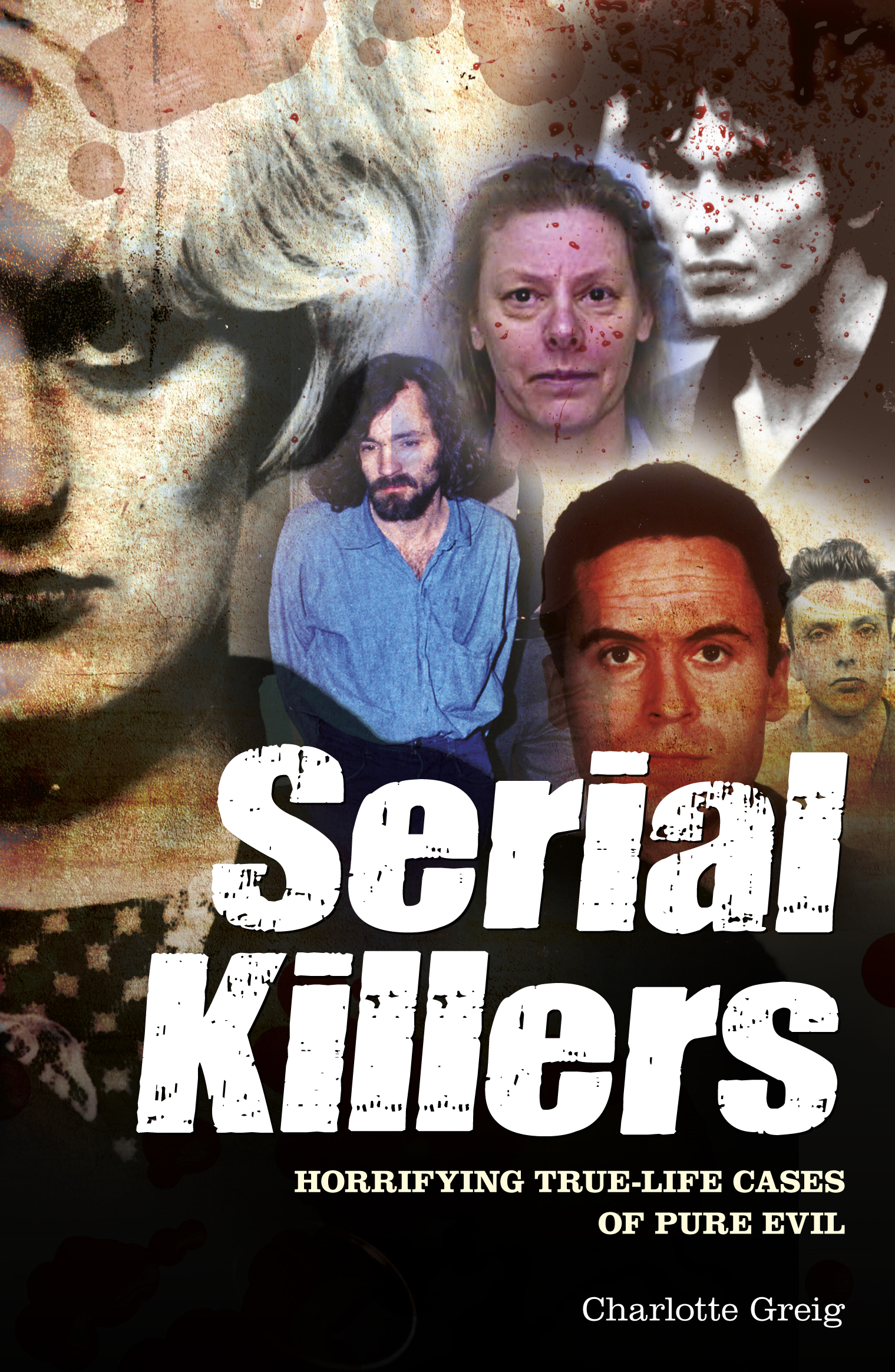 Serial Killers By: Charlotte Greig