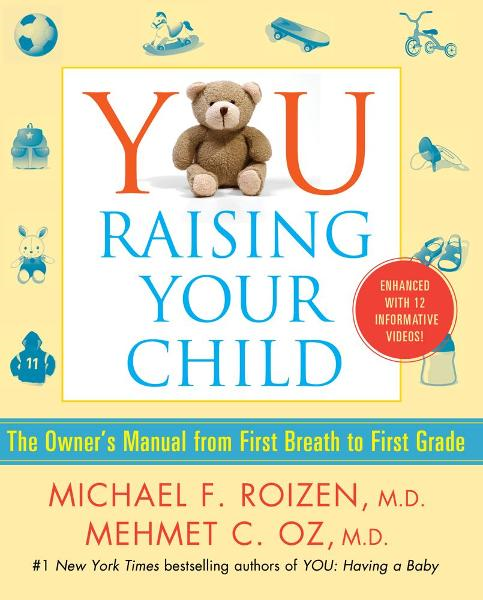 YOU: Raising Your Child By: Mehmet C. Oz,Michael F. Roizen