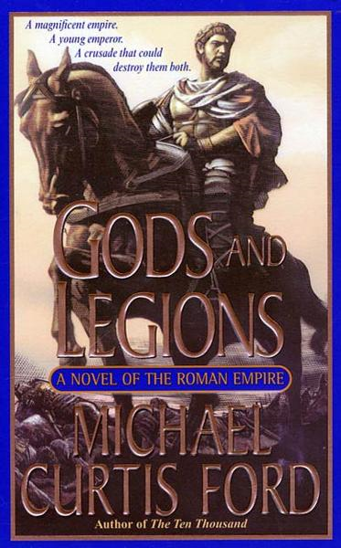 Gods and Legions By: Michael Curtis Ford