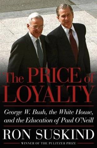 The Price of Loyalty By: Ron Suskind