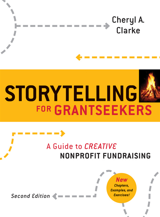 Storytelling for Grantseekers By: Cheryl A. Clarke