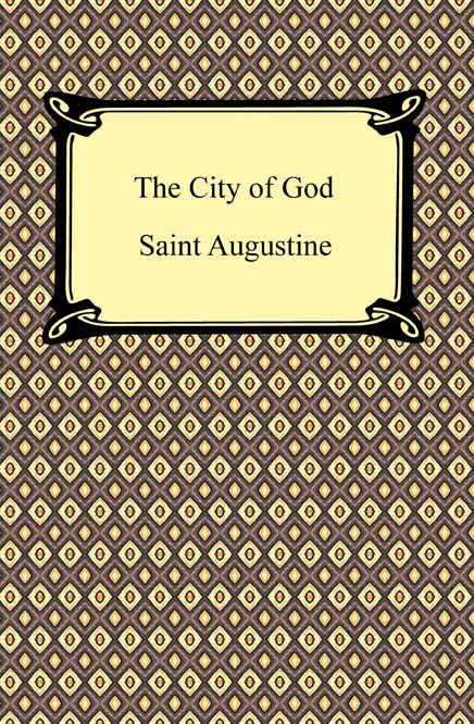 The City of God By: Saint Augustine