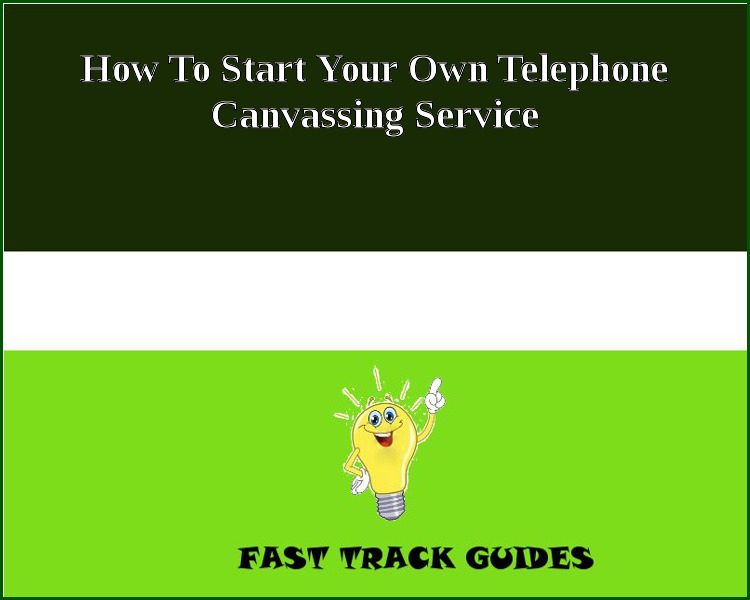 How To Start Your Own Telephone Canvassing Service