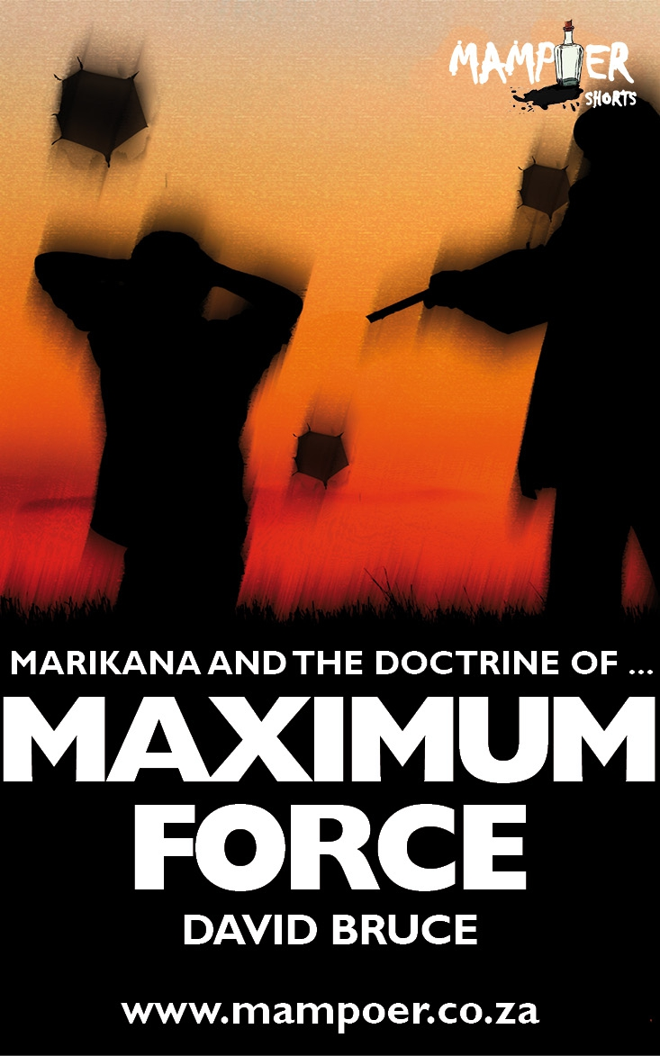 Marikana and the Doctrine of Mazimum Force