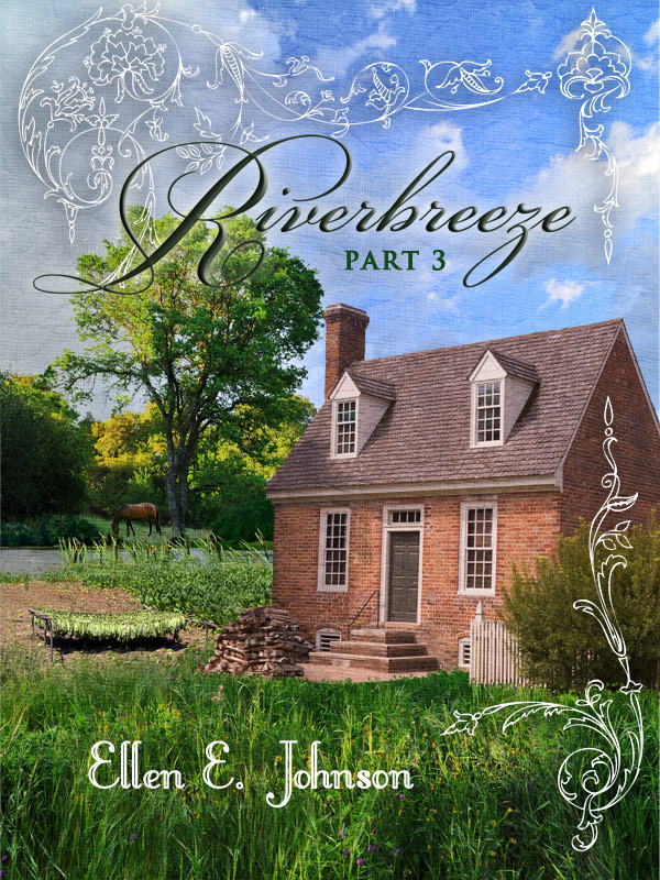 Riverbreeze: Part 3 By: Ellen E. Johnson