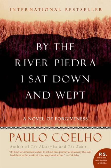 By the River Piedra I Sat Down and Wept By: Paulo Coelho