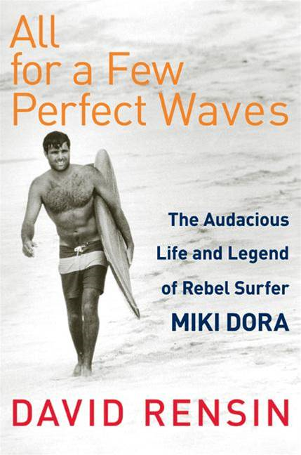 All for a Few Perfect Waves By: David Rensin