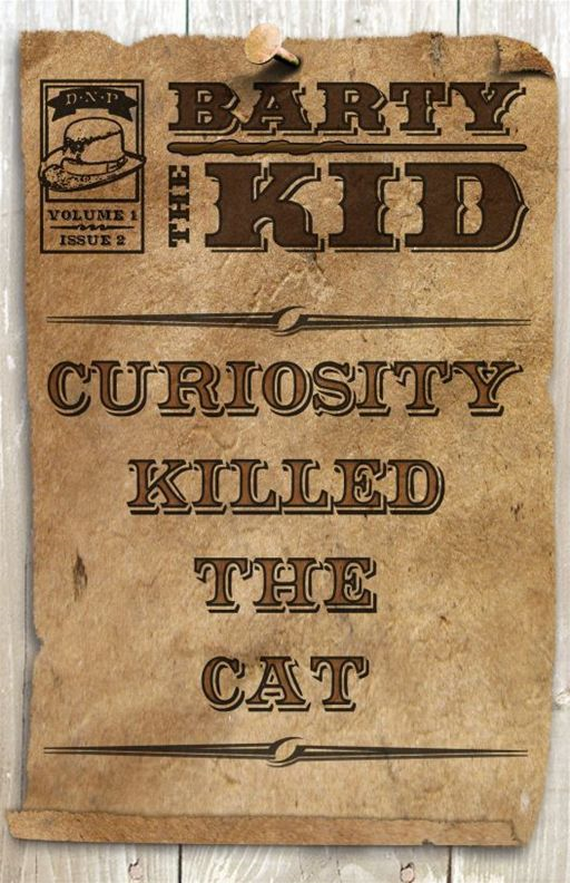 Barty The Kid: Curiosity Killed The Cat