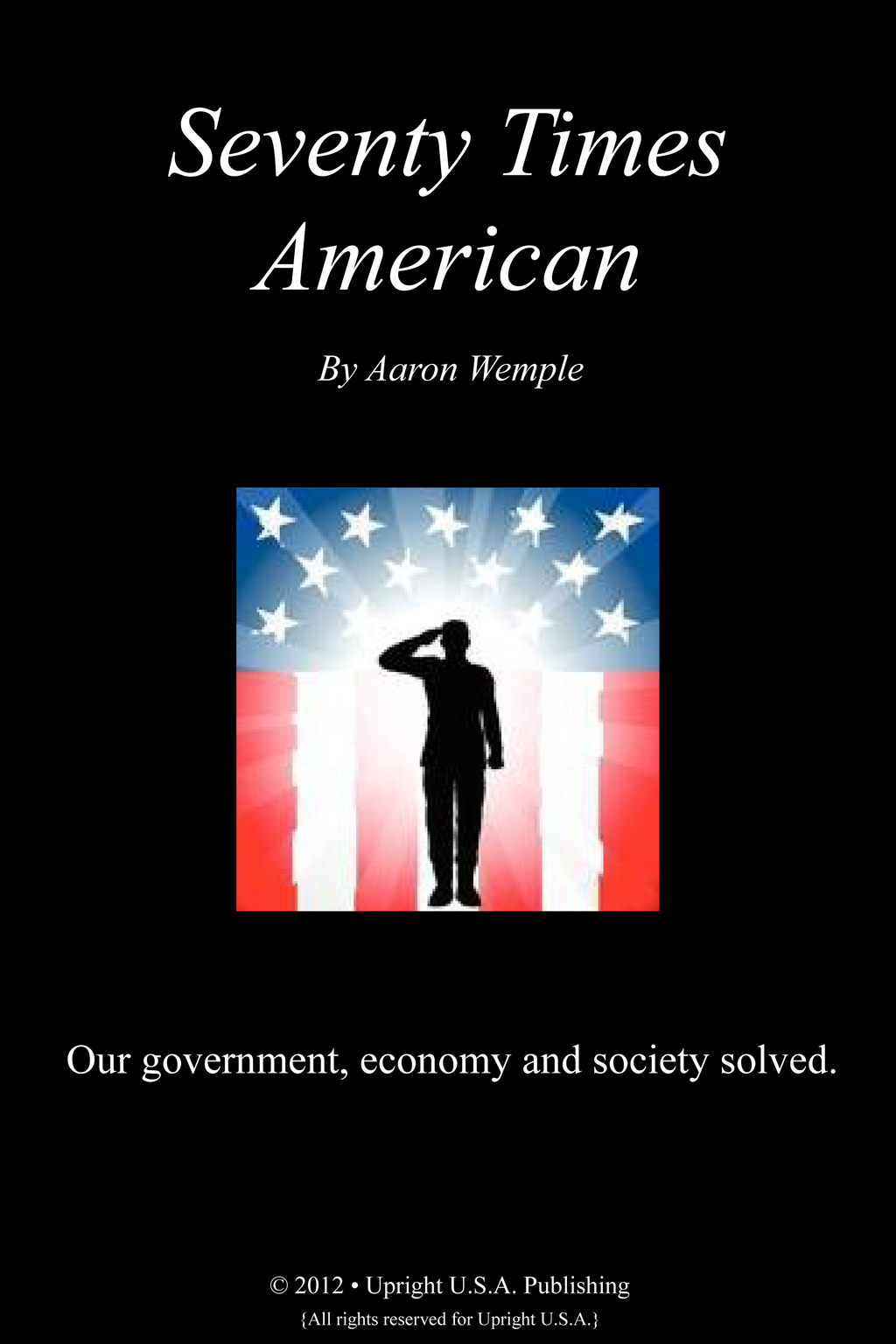 Seventy Times American: Our Government, Economy and Society Solced.