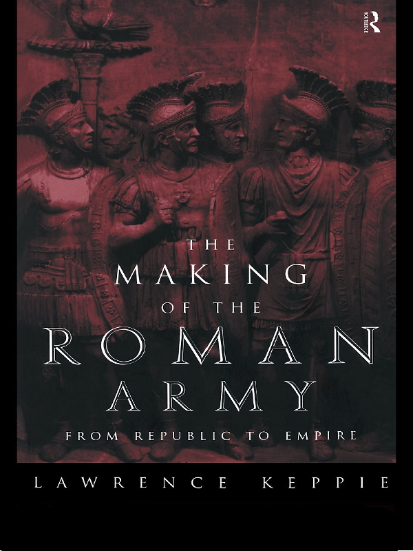The Making of the Roman Army By: Lawrence Keppie