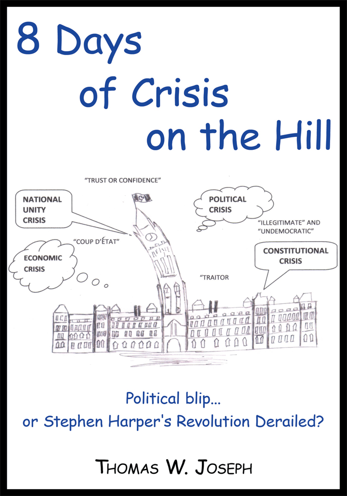 8 Days of crisis on the Hill; Political blip...or Stephen Harper's Revolution Derailed? By: Thomas W. Joseph