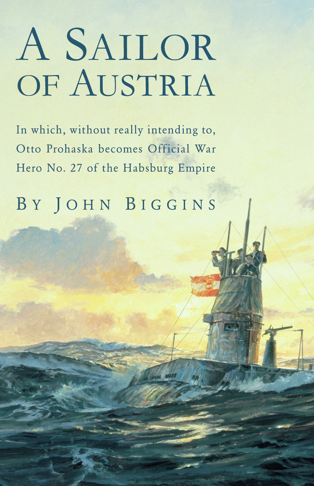 A Sailor of Austria By: John Biggins