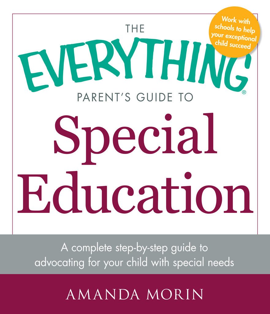 The Everything Parent's Guide to Special Education A Complete Step-by-Step Guide to Advocating for Your Child with Special Needs