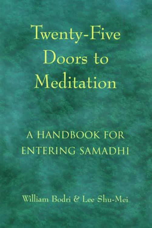 Twenty-Five Doors to Meditation: A Handbook for Entering Samadhi By: William Bodri,Lee Shu-Mei