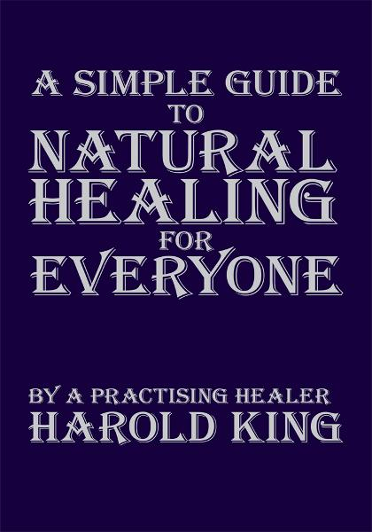 A Simple Guide to Natural Healing for Everyone By: Harold King