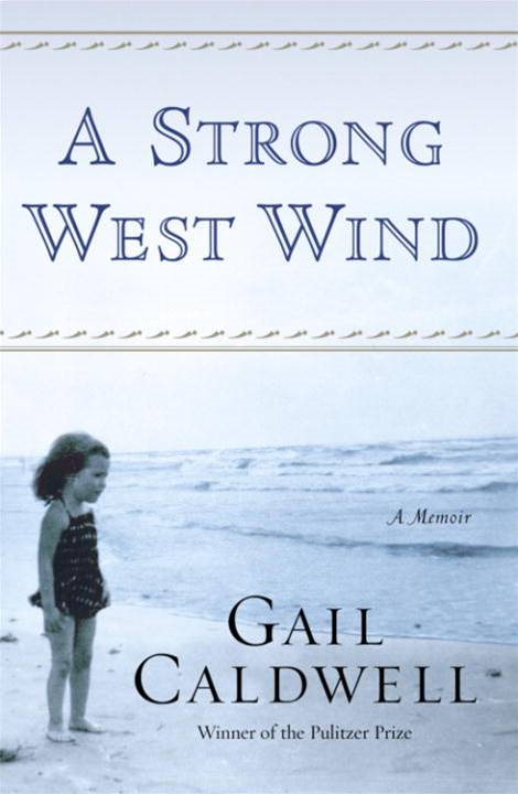 A Strong West Wind By: Gail Caldwell