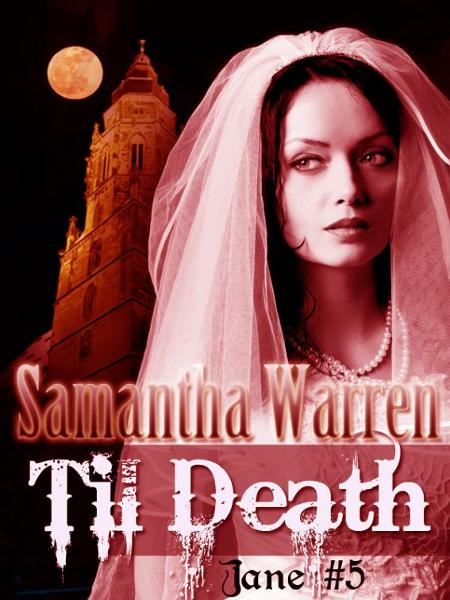 Til Death (Jane #5) By: Samantha Warren