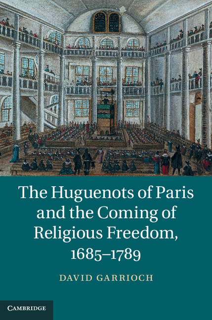 The Huguenots of Paris and the Coming of Religious Freedom,  1685?1789