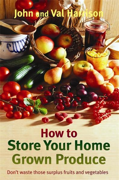 How to Store Your Home Grown Produce By: John Harrison
