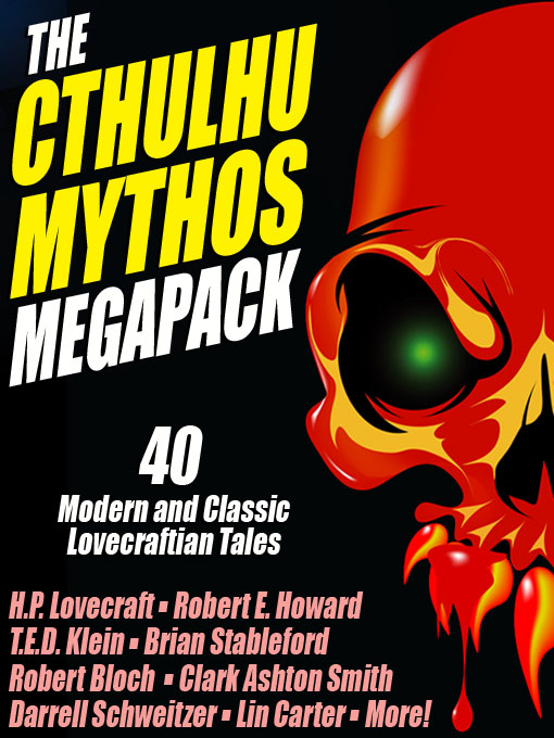 The Cthulhu Mythos Megapack By: Adrian Cole,Brian McNaughton,Brian Stableford,Clark Ashton Smith,H.P. Lovecraft,Lawrence Watt-Evans,Lin Carter,Robert Bloch,Robert E. Howard,Stephen Mark Rainey,T.E.D. Klein