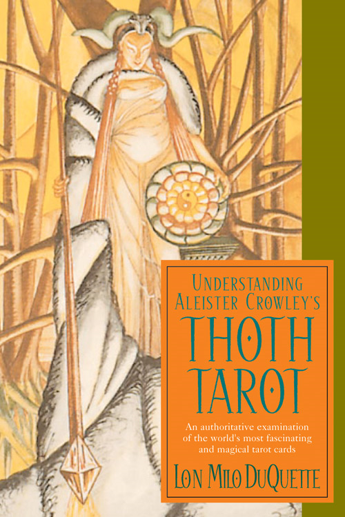 Understanding Aleister Crowley's Thoth Tarot: An Authoritative Examination of the World's Most Fascinating and Magical Tarot Cards By: DuQuette, Lon Milo