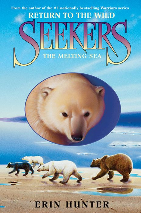 Seekers: Return to the Wild #2: The Melting Sea By: Erin Hunter