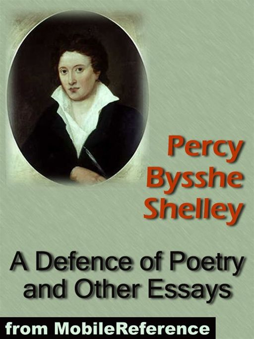 A Defence Of Poetry And Other Essays: Includes On Love, On Life, On A Future State, On The Punishment Of Death, Speculations On Metaphysics And More (Mobi Classics) By: Percy Bysshe Shelley
