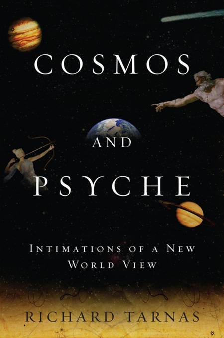 Cosmos and Psyche: Intimations of a New World View By: Richard Tarnas