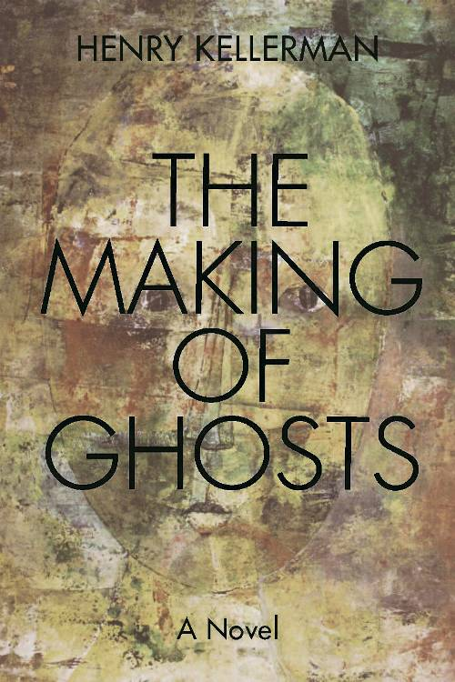 The Making of Ghosts By: Henry Kellerman