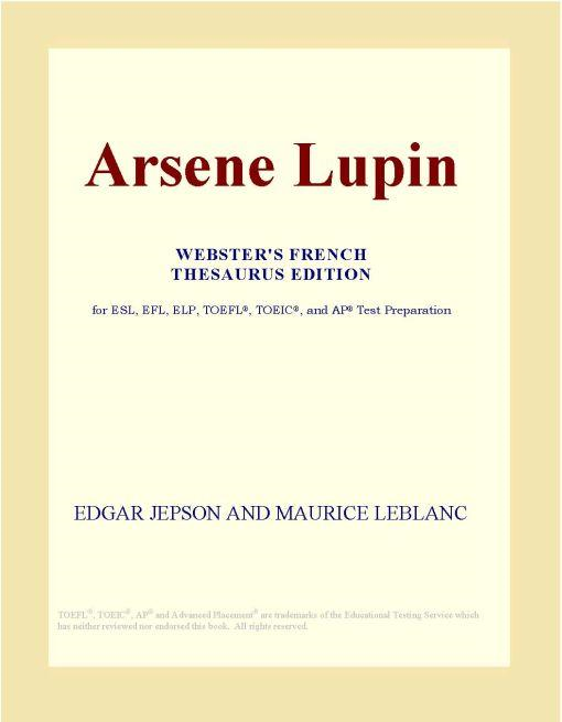 Inc. ICON Group International - Arsene Lupin (Webster's French Thesaurus Edition)