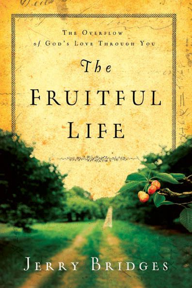 The Fruitful Life By: Jerry Bridges