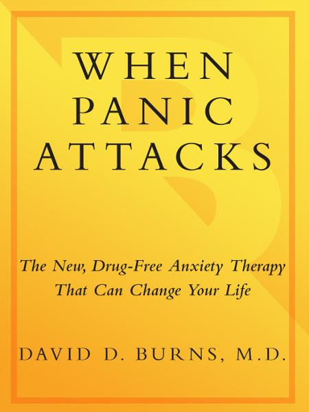 When Panic Attacks By: David D. Burns, M.D.