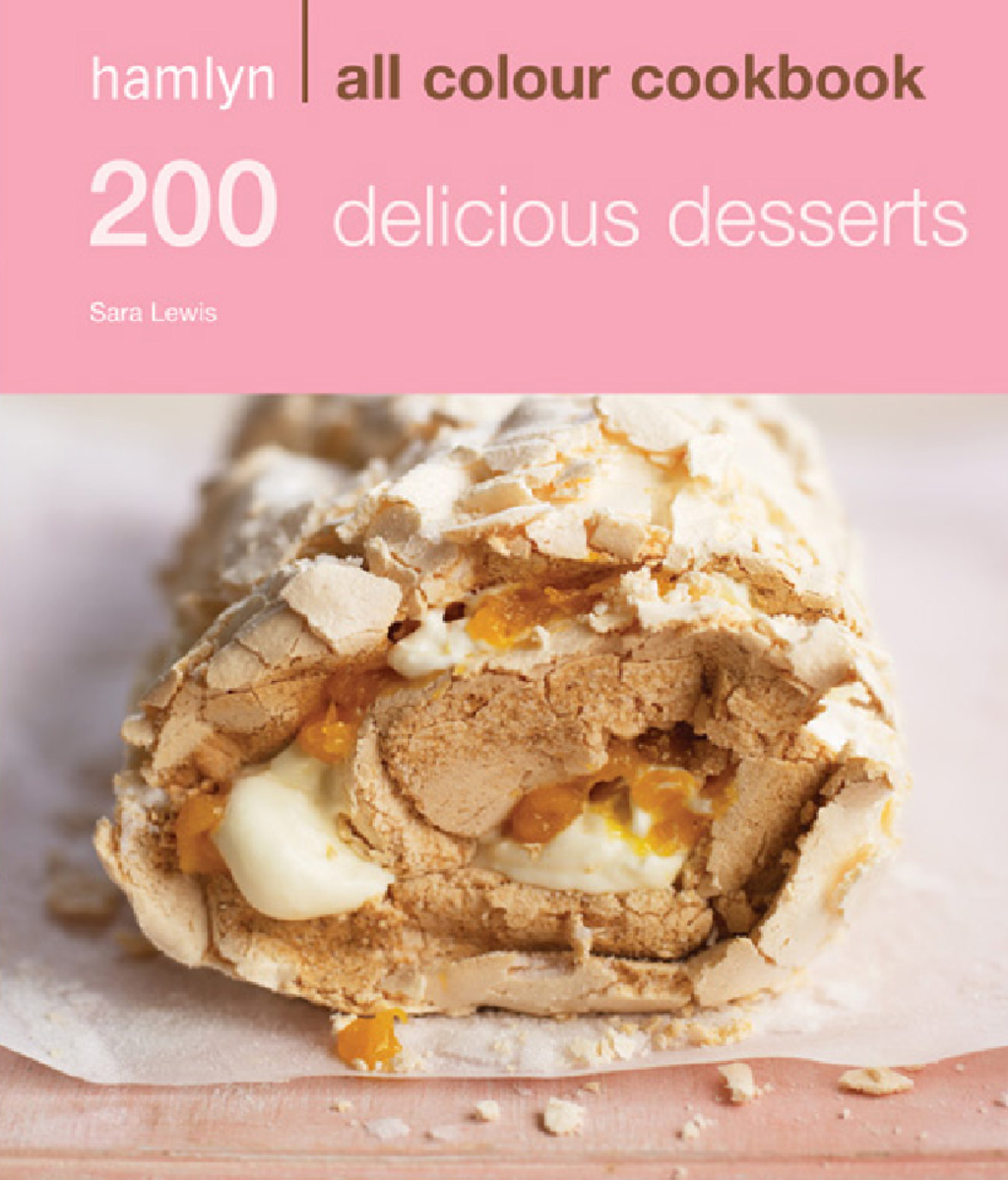 200 Delicious Desserts Hamlyn All Colour Cookbook