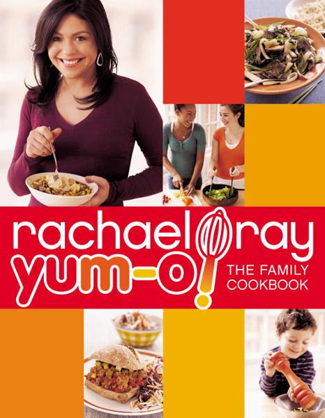 Yum-o! The Family Cookbook By: Rachael Ray