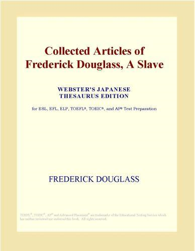 Inc. ICON Group International - Collected Articles of Frederick Douglass, A Slave (Webster's Japanese Thesaurus Edition)