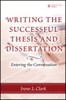 Writing the Successful Thesis and Dissertation: Entering the Conversation By: Alfredo Mendoza,Artis Walker,Chakarat Skawratananond,Irene L. Clark